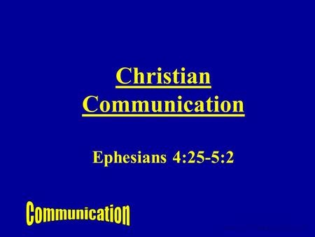 Christian Communication Ephesians 4:25-5:2 www.turnbacktogod.com.