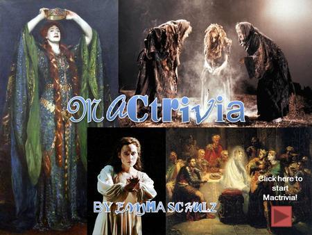 Click here to start Mactrivia!. Macquestion One Macbeth was a loyal servant before the witches proposed prophecies to both him and Banquo. His change.