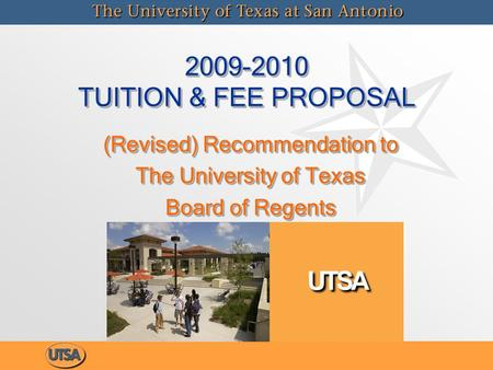 2009-2010 TUITION & FEE PROPOSAL (Revised) Recommendation to The University of Texas Board of Regents (Revised) Recommendation to The University of Texas.