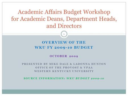 OVERVIEW OF THE WKU FY 2009-10 BUDGET OCTOBER 2009 PRESENTED BY MIKE DALE & LADONNA HUNTON OFFICE OF THE PROVOST & VPAA WESTERN KENTUCKY UNIVERSITY SOURCE.