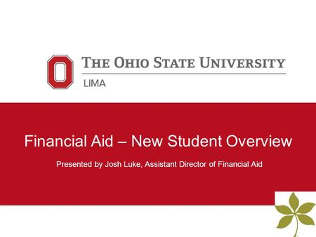 Financial Aid – New Student Overview Presented by Josh Luke, Assistant Director of Financial Aid.