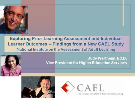 Exploring Prior Learning Assessment and Individual Learner Outcomes – Findings from a New CAEL Study N ational Institute on the Assessment of Adult Learning.