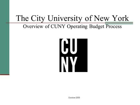 October 2009 The City University of New York Overview of CUNY Operating Budget Process.