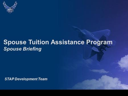 Spouse Tuition Assistance Program Spouse Briefing STAP Development Team.