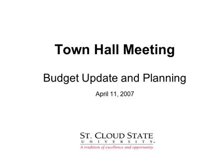 Town Hall Meeting Budget Update and Planning April 11, 2007.