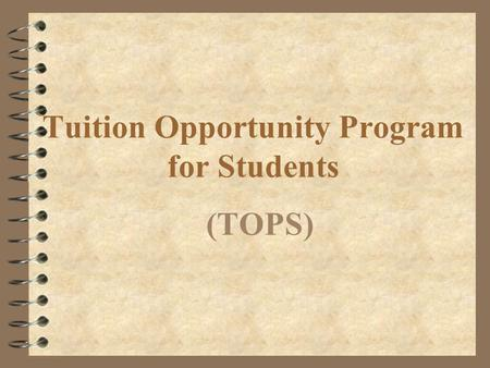 Tuition Opportunity Program for Students (TOPS). TOPS Award Levels 4 Opportunity Award 4 Performance Award 4 Honors Award 4 Tech Award.