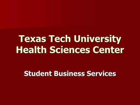 Student Business Services Texas Tech University Health Sciences Center.