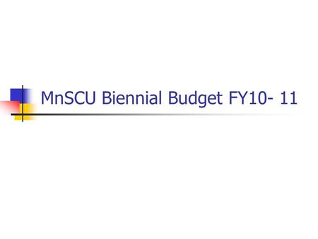 MnSCU Biennial Budget FY10- 11. What is it? Every other year, MnSCU develops an operating budget. Request new money from legislature Board of Trustee's.