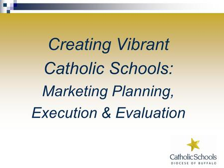 Creating Vibrant Catholic Schools: Marketing Planning, Execution & Evaluation.