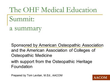 The OHF Medical Education Summit: a summary Sponsored by American Osteopathic Association and the American Association of Colleges of Osteopathic Medicine.