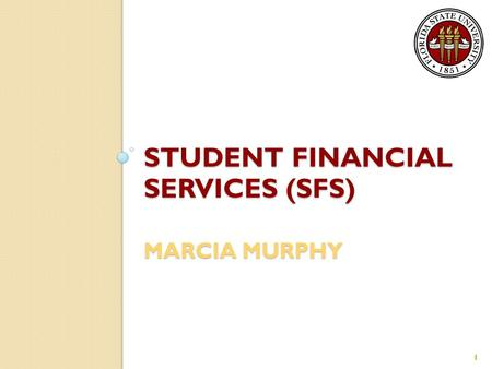 STUDENT FINANCIAL SERVICES (SFS) MARCIA MURPHY 1.