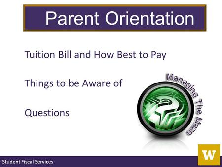 Student Fiscal Services Tuition Bill and How Best to Pay Things to be Aware of Questions Parent Orientation.