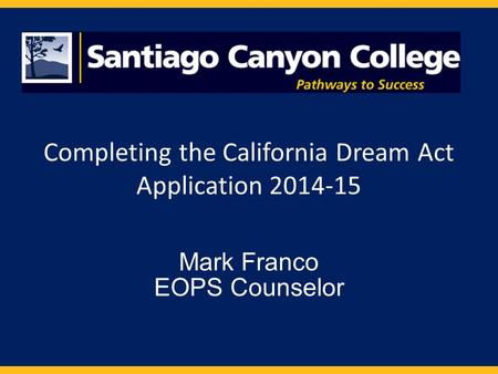 Completing the California Dream Act Application 2014-15 Mark Franco EOPS Counselor.