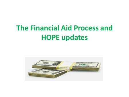 The Financial Aid Process and HOPE updates. Do you need $$$$$ for college? There are lots of options! Two primary types of aid: Merit-based and Need-based.