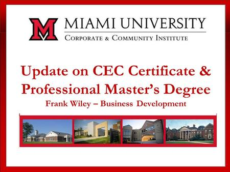 Update on CEC Certificate & Professional Master's Degree Frank Wiley – Business Development.