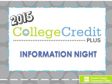 College Credit Plus– (formerly PSEO/COPP) – LCCC site courses – High school site courses – On-line courses Credit-in-Escrow.