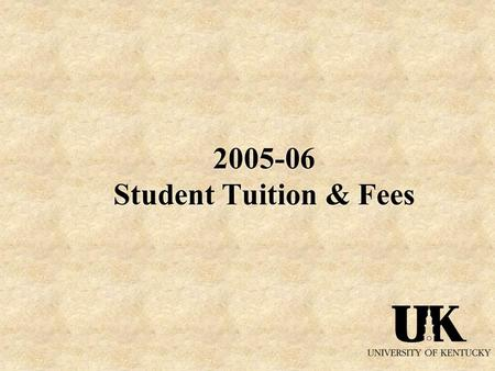 2005-06 Student Tuition & Fees. The University of Kentucky:  Is one of only seven universities in the US with schools of Agriculture, Engineering, Medicine,