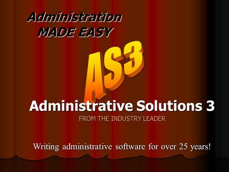Administration MADE EASY Writing administrative software for over 25 years! Administrative Solutions 3 FROM THE INDUSTRY LEADER.