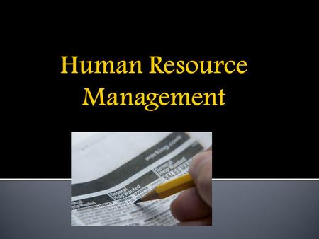  Define terms related to Human Resource Management  Identify the activities of Human Resource Management  Identify tools to manage employees  Identify.
