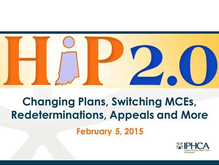 Changing Plans, Switching MCEs, Redeterminations, Appeals and More February 5, 2015.