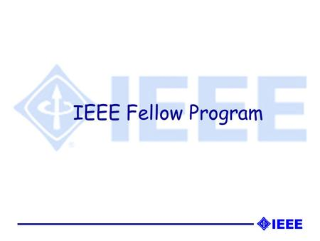 IEEE Fellow Program. IEEE Fellow status is granted to a person with an extraordinary record of accomplishments in any of the IEEE's designated fields.