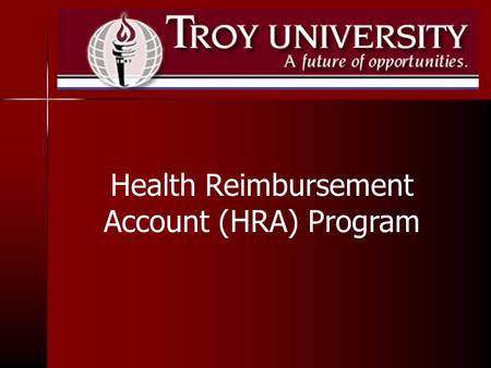 Health Reimbursement Account (HRA) Program. What is a HRA? A Health Reimbursement Account (HRA) is an account funded by Troy University health insurance.