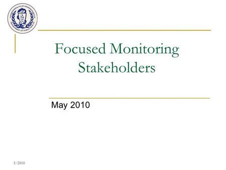 5/2010 Focused Monitoring Stakeholders May 2010. 5/2010 Purpose: Massachusetts Monitoring System  Monitor and evaluate program compliance with federal.