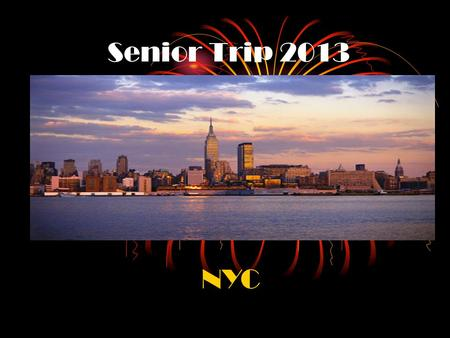 Senior Trip 2013 NYC. Dates of Trip Depart Haverling: Friday, April 19 th (early morning) Return to Haverling: Sunday, April 21st (early evening)