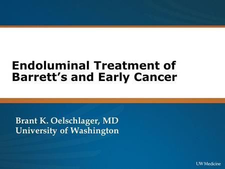 Endoluminal Treatment of Barrett's and Early Cancer Brant K. Oelschlager, MD University of Washington.