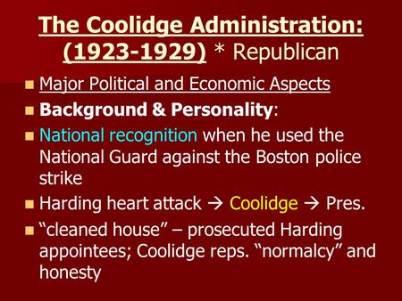 The Coolidge Administration: (1923-1929) * Republican Major Political and Economic Aspects Background & Personality: National recognition when he used.