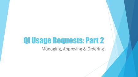 QI Usage Requests: Part 2 Managing, Approving & Ordering.