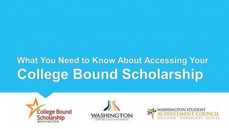 What You Need to Know About Accessing Your College Bound Scholarship.