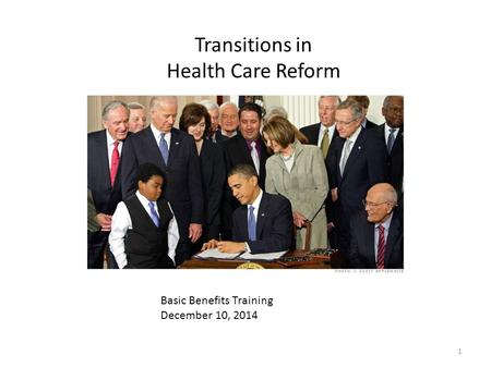 Basic Benefits Training December 10, 2014 Transitions in Health Care Reform 1.