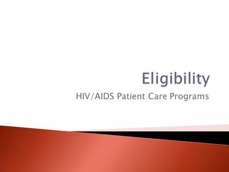 HIV/AIDS Patient Care Programs.  The eligibility process is required for the following Patient Care Programs:  Ryan White Part B Program  AIDS Drug.