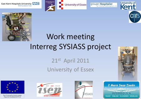 Work meeting Interreg SYSIASS project 21 st April 2011 University of Essex 1 Part-financed by the European Regional Development Fund.
