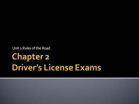 Unit 1 Rules of the Road.  When applying for a driver's license, you may be required to take vision, written, and driving exams.  You are allowed 3.