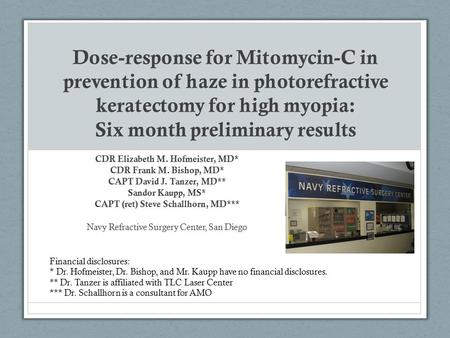 Dose-response for Mitomycin-C in prevention of haze in photorefractive keratectomy for high myopia: Six month preliminary results CDR Elizabeth M. Hofmeister,