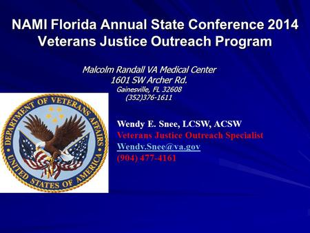 NAMI Florida Annual State Conference 2014 Veterans Justice Outreach Program Malcolm Randall VA Medical Center 1601 SW Archer Rd. Gainesville, FL 32608.
