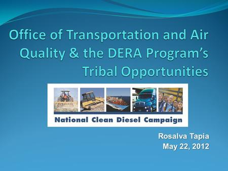 Rosalva Tapia May 22, 2012. Presentation Overview Where OTAQ fits in EPA Office of Transportation and Air Quality Structure Where DERA fits in OTAQ DERA.