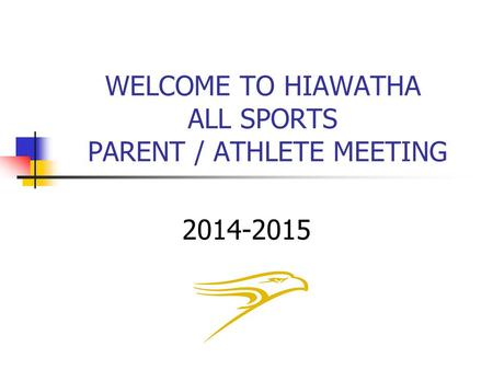 WELCOME TO HIAWATHA ALL SPORTS PARENT / ATHLETE MEETING 2014-2015.