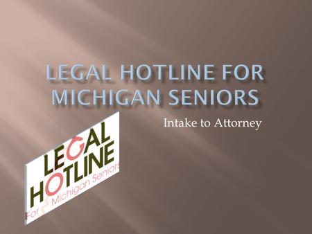 Intake to Attorney.  In 2009, LHMS served 7,187 clients with 11, 241 legal matters  Demand has risen every year since 2000  Approximately 20% of the.
