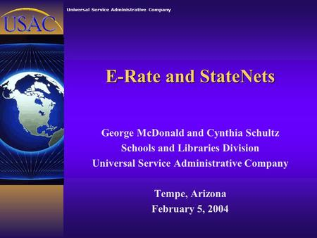 Universal Service Administrative Company E-Rate and StateNets George McDonald and Cynthia Schultz Schools and Libraries Division Universal Service Administrative.