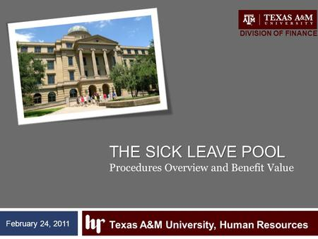 THE SICK LEAVE POOL THE SICK LEAVE POOL Procedures Overview and Benefit Value Texas A&M University, Human Resources DIVISION OF FINANCE February 24, 2011.