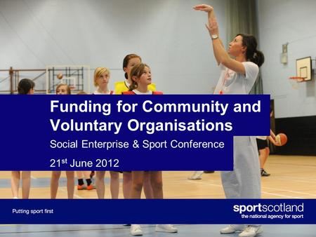 Funding for Community and Voluntary Organisations Social Enterprise & Sport Conference 21 st June 2012.