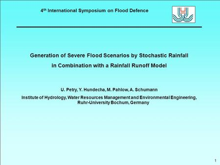 4 th International Symposium on Flood Defence Generation of Severe Flood Scenarios by Stochastic Rainfall in Combination with a Rainfall Runoff Model U.