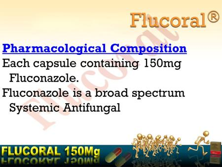 Flucoral® Pharmacological Composition Each capsule containing 150mg Fluconazole. Fluconazole is a broad spectrum Systemic Antifungal.