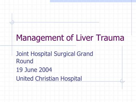 Management of Liver Trauma Joint Hospital Surgical Grand Round 19 June 2004 United Christian Hospital.