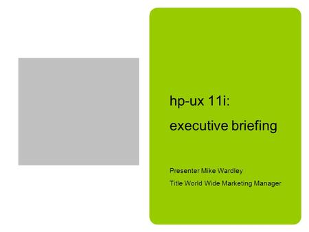 Hp-ux 11i: executive briefing Presenter Mike Wardley Title World Wide Marketing Manager.