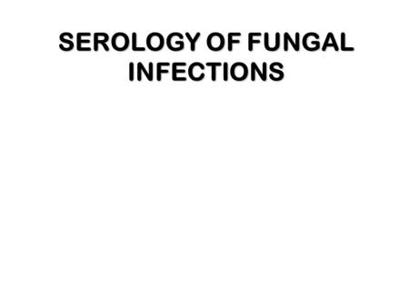 SEROLOGY OF FUNGAL INFECTIONS