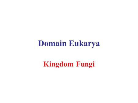 Domain Eukarya Kingdom Fungi.